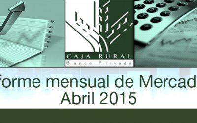 INFORME MENSUAL DE MERCADOS ABRIL 2015
