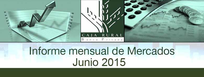 INFORME MENSUAL DE MERCADOS JUNIO 2015