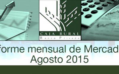 INFORME MENSUAL DE MERCADOS AGOSTO 2015