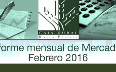 INFORME MENSUAL DE MERCADOS FEBRERO 2016