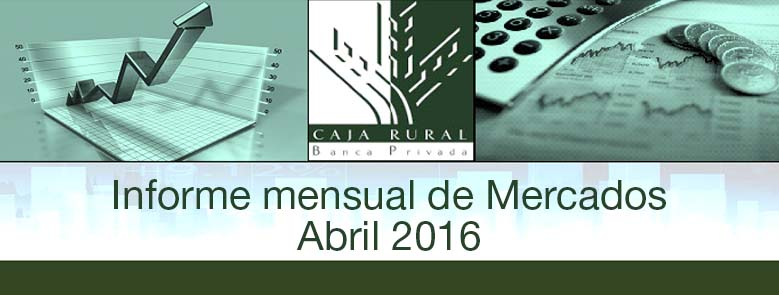 INFORME MENSUAL DE MERCADOS ABRIL 2016