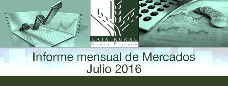 INFORME MENSUAL DE MERCADOS JULIO 2016