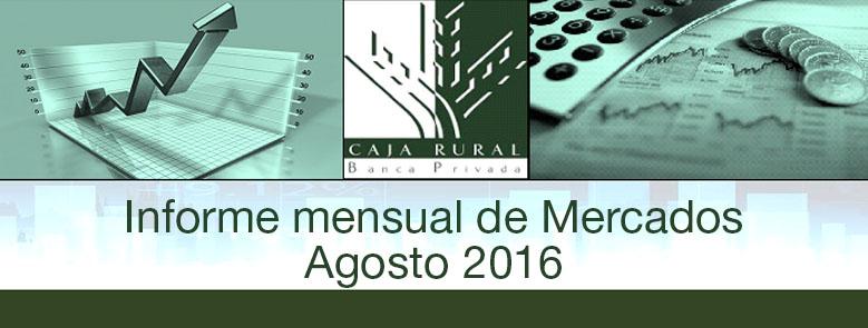 INFORME MENSUAL DE MERCADOS AGOSTO 2016