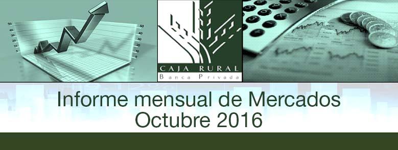 INFORME MENSUAL DE MERCADOS OCTUBRE 2016